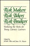 Risk Makers, Risk Takers, Risk Breakers: Reducing the Risks for Young Literacy Learners  by  Jobeth Allen