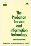 The Probation Service and Information Technology (Cedr Series) David Colombi