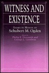 Witness and Existence: Essays in Honor of Schubert M. Ogden  by  Philip E. Devenish