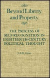Beyond Liberty and Property: The Process of Self-Recognition in Eighteenth-Century Political Thought  by  J.A.W. Gunn