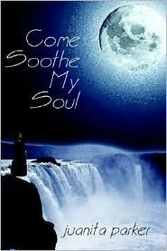 Come Soothe My Soul  by  Juanita Parker