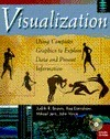 Visualization: Using Computer Graphics to Explore Data and Present Information [With CDROM]  by  Judith R. Brown