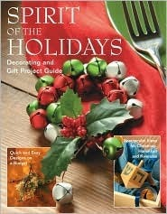 Spirit of the Holidays: Decorating and Gift Project Guide  by  Phil Aarestad