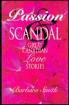 Passion and Scandal: Great Canadian Love Stories Barbara Smith