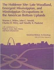 The Holdener Site: Late Woodland, Emergent Mississippian, and Mississippian Occupations in the American Bottom Uplands  by  Charles J. Bareis