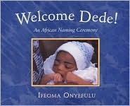 Welcome Dede!: An African Naming Ceremony Ifeoma Onyefulu