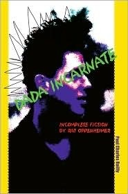 Dada Incarnate: Incomplete Fiction Rat Oppenheimer by Paul Bailly