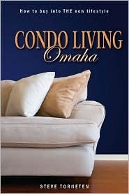Condo Living Omaha: How to Buy into the New Lifestyle  by  Steve Torneten