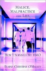 Malice, Malpractice and Lies: How I Survived My HMO Elaine OMalley