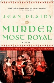 Murder Most Royal: The Story of Anne Boleyn and Catherine Howard Jean Plaidy