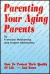 Parenting Your Aging Parents  by  Francine Moskowitz