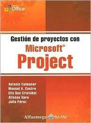 Gestion de Proyectos Con Microsoft Project  by  ANTONIO COLMENAR SANTOS