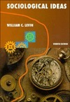 Sociological Ideas: Concepts and Applications William C. Levin