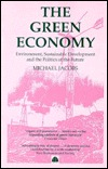The Green Economy: Environment, Sustainable Development and the Politics of the Future Michael Jacobs