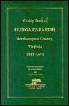 Vestry Book of Hungars Parish, Northampton County, Virginia, 1757-1875 Howard Mackey