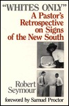 Whites Only: A Pastors Retrospective on Signs of the New South  by  Robert E. Seymour