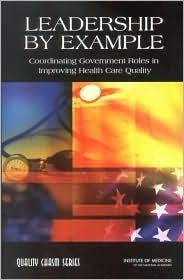 Leadership  by  Example:: Coordinating Government Roles in Improving Health Care Quality by Janet M. Corrigan
