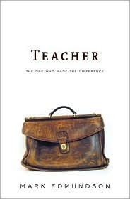 Teacher: The One Who Made the Difference  by  Mark Edmundson