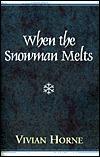 When the Snowman Melts  by  Vivian Horne