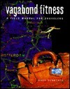 Vagabond Fitness: A Field Manual for Travelers Hank Schachte
