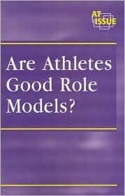 At Issue Series - Are Athletes Good Role Models? (paperback edition) (At Issue Series)  by  Geoff Griffin