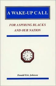 A Wake-Up Call for Aspiring Blacks and Our Nation  by  Donald Eric Johnson