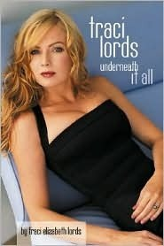 Traci Lords: Underneath It All  by  Traci Lords
