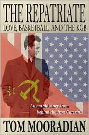 The Repatriate: Love, Basketball, and the KGB  by  Tom Mooradian