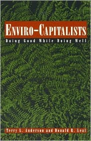 Enviro Capitalists: Doing Good While Doing Well  by  Terry L. Anderson