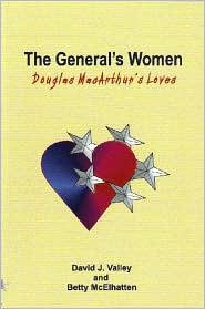 The Generals Women: Douglas MacArthurs Loves David J. Valley
