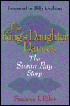 Kings Daughter Dances: The Susan Ray Story  by  Frances J. Riley