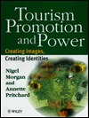 Tourism Promotion and Power: Creating Images, Creating Identities  by  Nigel Morgan