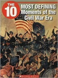 The 10 Most Defining Moments Of The Civil War Era  by  Myra Junyk