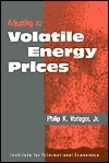 Adjusting to Volatile Energy Prices (Policy Analyses in International Economics) (Policy Analyses in International Economics) Philip K. Verleger