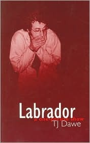 Labrador: a one-person show  by  T.J. Dawe