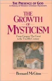 Growth of Mysticism: From Gregory the Great Through the 12 Century  by  Bernard McGinn