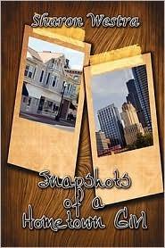 Snapshots of a Hometown Girl Sharon Westra