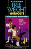 Home Gym Fitness: Free Weight Workouts  by  Charles T. Kuntzeman