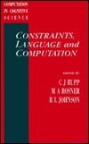 Constraints, Language and Computation  by  C.J. Rupp