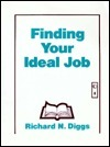 Finding Your Ideal Job: 1989-1990 Edition  by  Richard N. Diggs
