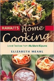 Hawaiis Home Cooking: Local Recipes from Alu Likes Kupuna  by  Elizabeth Meahl
