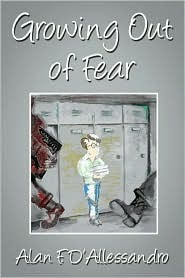 Growing Out of Fear Alan F. DAllessandro