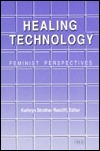 Healing Technology: Feminist Perspectives  by  Kathryn Strother Ratcliff