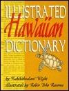 Illustrated Hawaiian Dictionary  by  Kahikahealani Wight