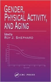 Gender, Physical Activity, and Aging  by  Roy J. Shephard