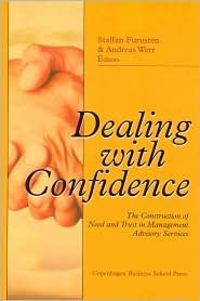 Dealing with Confidence: The Construction of Need and Trust in Management Advisory Services  by  Staffan Furusten