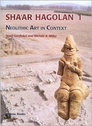 Shaar Hagolan I: Neolithic Art in Context  by  Yosef Garfinkel