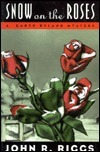 Snow on the Roses  by  John R. Riggs