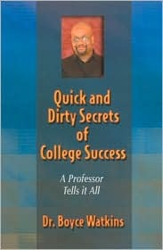 Quick and Dirty Secrets of College Success - A Professor Tells It All  by  Boyce D. Watkins
