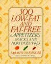 500 Low-Fat and Fat-Free Appetizers, Snacks and: Hors d oeuvres  by  Sarah Schlesinger
